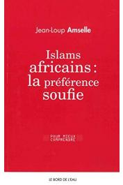 AMSELLE Jean-Loup - Islams africains : la préférence soufie