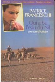 FRANCESCHI Patrice - Qui a bu l'eau du Nil... Aventure d'Afrique
