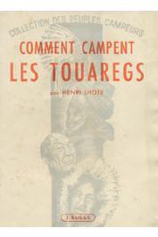 LHOTE Henri - Comment campent les Touaregs