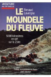 LAVERGNE Renaud - Le Moundélé du fleuve. 5.000 kilomètres en raft sur le Zaïre