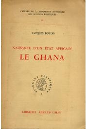 BOYON Jacques - Naissance d'un état africain: le Ghana. La Gold Coast de la colonisation à l'Indépendance (sans sa jaquette)