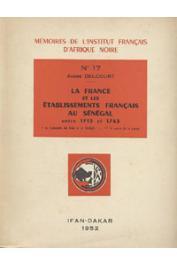 DELCOURT André - La France et les établissements Français au Sénégal entre 1713 et 1763. * La Compagnie des Indes et le Sénégal - ** La Guerre de la gomme