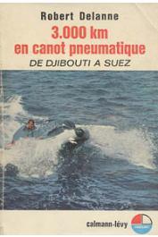 DELANNE Robert - 3.000 kilomètres en canot pneumatique. De Djibouti à Suez
