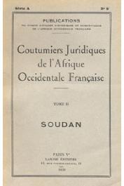 COUTUMIERS JURIDIQUES DE L'AOF - Coutumiers juridiques de l'AOF. Tome II: Le Soudan