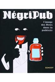 BACHOLLET Raymond, DEBOST Jean-Barthélémi, LELIEUR Anne-Claude, PEYRIERE Marie-Christine - Négripub. L'image des Noirs dans la publicité