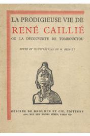 BRIAULT Maurice - La prodigieuse vie de René Caillié. La découverte de Tombouctou