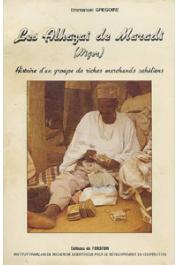 GREGOIRE Emmanuel - Les Alhazai de Maradi (Niger). Histoire d'un groupe de riches marchands sahéliens