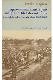 MAGASA Amidu - Papa-commandant a jeté un grand filet devant nous. Les exploités des rives du Niger (1902-1962)