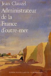 CLAUZEL Jean - Administrateur de la France d'outre mer