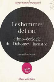 BOURGOIGNIE Georges Edouard - Les hommes de l'eau. Ethno-écologie du Dahomey lacustre