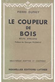 DUPREY Pierre - Le coupeur de bois. Récits africains