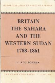 ADU BOAHEN Albert - Britain, the Sahara and the Western Sudan (1788 - 1861)