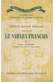 CAPOT-REY Robert - L'Afrique blanche française. Tome II: Le Sahara Français