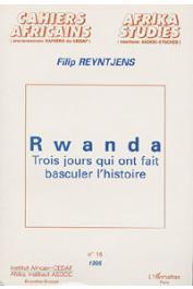 REYNTJENS Filip - Rwanda, trois jours qui ont fait basculer l'histoire