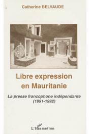 BELVAUDE Catherine - Libre expression en Mauritanie. La presse francophone indépendante (1991-92)