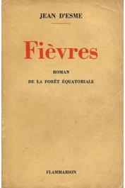 ESME Jean d' - Fièvres. Roman de la forêt équatoriale