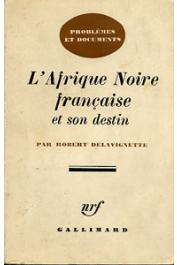 DELAVIGNETTE Robert - L'Afrique noire française et son destin