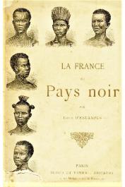 ESTAMPES Louis d' - La France au pays noir. (Sénégal, Niger, Soudan, Dahomey, Congo)