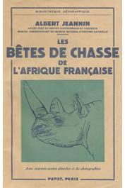 JEANNIN Albert - Les bêtes de chasse de l'Afrique française (1951)