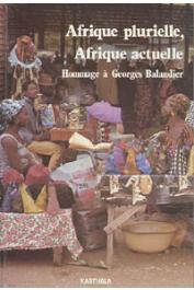 Collectif - Afrique plurielle, Afrique actuelle. Hommage à Georges Balandier