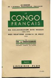 CHAVANNES Charles de - Le Congo Français. Ma collaboration avec Brazza (1886-1894). Nos relations jusqu'à sa mort (1905)