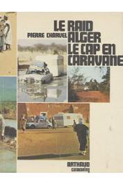 CHARVEL Pierre - Le raid Alger-Le Cap en Caravane