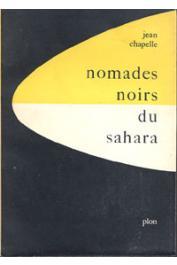 CHAPELLE Jean - Nomades noirs du Sahara