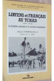 CIAMMAICHELLA Glauco - Libyens et Français au Tchad (1897-1914). La confrérie senoussie et le commerce transsaharien