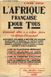 CROS Louis - L'Afrique française pour tous. Comment aller, que faire en Afrique française ?