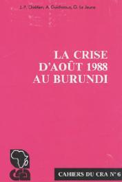 CHRETIEN Jean-Pierre, GUICHAOUA André, LE JEUNE Gabriel - La crise d'Août 1988 au Burundi