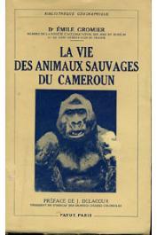 GROMIER Emile, (docteur) - La vie des animaux sauvages du Cameroun