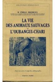 GROMIER Emile, (docteur) - La vie des animaux sauvages de l'Oubangui-Chari