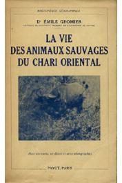 GROMIER Emile, (docteur) - La vie des animaux sauvages du Chari Oriental