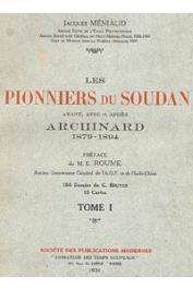 MENIAUD Jacques - Les pionniers du Soudan avant et après Archinard (1879-1894)