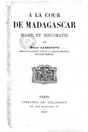 CAZENEUVE Marius - A la cour de Madagascar. Magie et diplomatie par Marius Cazeneuve, médecin et conseiller intime de la Reine de Madagascar Ranavalo Manjaka
