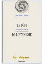 CHRETIEN Jean-Pierre - Le défi de l'ethnisme. Rwanda et Burundi (1990-1996)