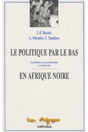 BAYART Jean-François, MBEMBE Achille, TOULABOR Comi M. (sous la direction de) - Le politique par le bas en Afrique noire: contribution à une problématique de la démocratie
