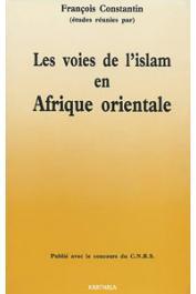 CONSTANTIN François (études réunies par) - Les voies de l'Islam en Afrique orientale