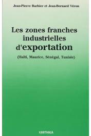 BARBIER Jean-Pierre, VERON Jean-Bernard - Les zones franches industrielles d'exportation (Haïti, Maurice, Sénégal, Tunisie)
