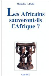 DIALLO Mamadou Lamine - Les Africains sauveront-ils l'Afrique ?