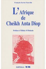 FAUVELLE François-Xavier - L'Afrique de Cheikh Anta Diop. Histoire et idéologie
