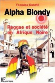 KONATE Yacouba - Alpha Blondy: reggae et société en Afrique noire
