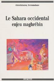 BERRAMDANE Abdelkhaleq - Le Sahara Occidental. Enjeu maghrébin