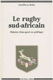 BODIS Jean-Pierre - Le rugby sud-africain. Histoire d'un sport en politique