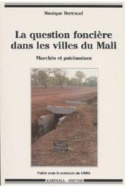 BERTRAND Monique - La question foncière dans les villes du Mali. Marchés et patrimoines