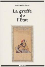 BAYART Jean-François, (sous la direction de) - La greffe de l'Etat. Les trajectoires du politique, 2