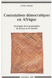 LAFARGUE Jerôme - Contestations démocratiques en Afrique. Sociologie de la protestation au Kenya et en Zambie