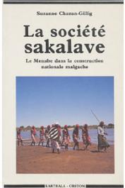 CHAZAN-GILLIG Suzanne - La société sakalave. Le Menabe dans la construction nationale malgache, 1947-1972