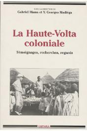 MASSA Gabriel, MADIEGA Y. Georges, (sous la direction de) - La Haute-Volta coloniale: témoignages, recherches, regards