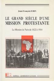 ZORN Jean-François - Le grand siècle d'une mission protestante. La mission de Paris de 1822 à 1914